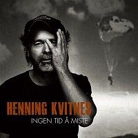 Henning Kvitnes – Ingen tid a miste